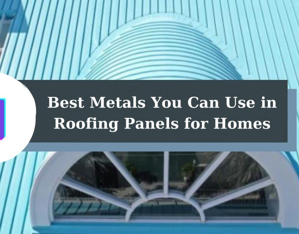 , 4 Best Metals You Can Use in Roofing Panels for Homes
